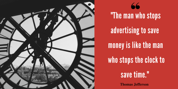 The man who stops advertising to save money is like the man who stops the clock to save time.