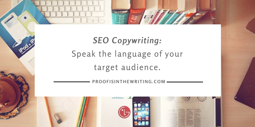 In copywriting, you must speak the language of your target audience.